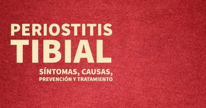PERIOSTITIS TIBIAL: SÍNTOMAS, CAUSAS, PREVENCIÓN Y TRATAMIENTO